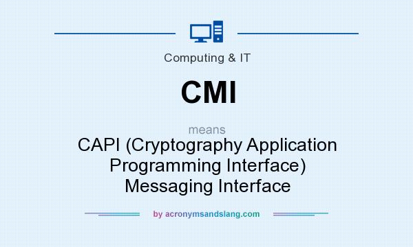 What does CMI mean? It stands for CAPI (Cryptography Application Programming Interface) Messaging Interface