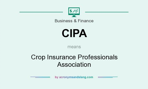 What does CIPA mean? It stands for Crop Insurance Professionals Association