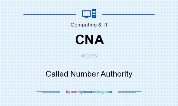 What does CNA mean? It stands for Called Number Authority