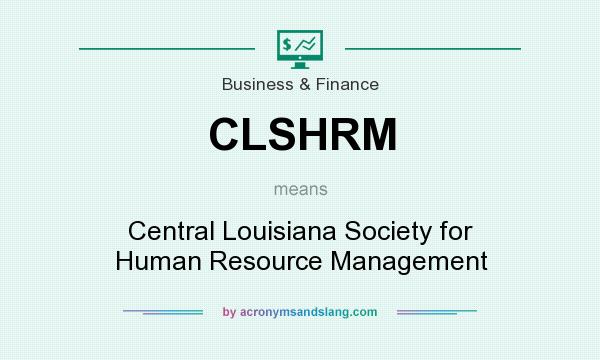 What does CLSHRM mean? It stands for Central Louisiana Society for Human Resource Management