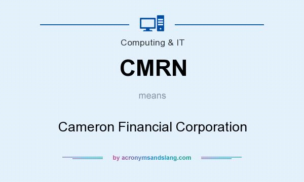 What does CMRN mean? It stands for Cameron Financial Corporation