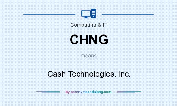 What does CHNG mean? It stands for Cash Technologies, Inc.