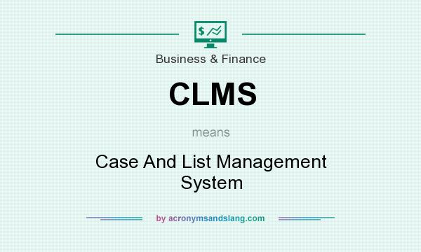 What does CLMS mean? It stands for Case And List Management System