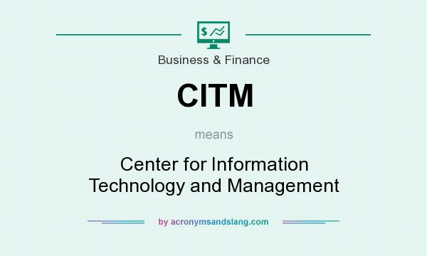 What does CITM mean? It stands for Center for Information Technology and Management