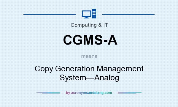 What does CGMS-A mean? It stands for Copy Generation Management System—Analog