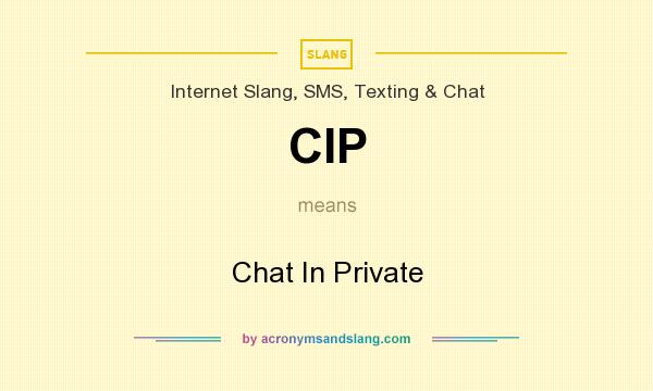 What does CIP mean? It stands for Chat In Private
