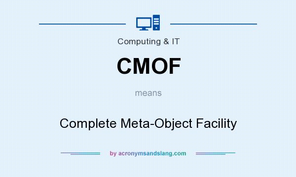 What does CMOF mean? It stands for Complete Meta-Object Facility