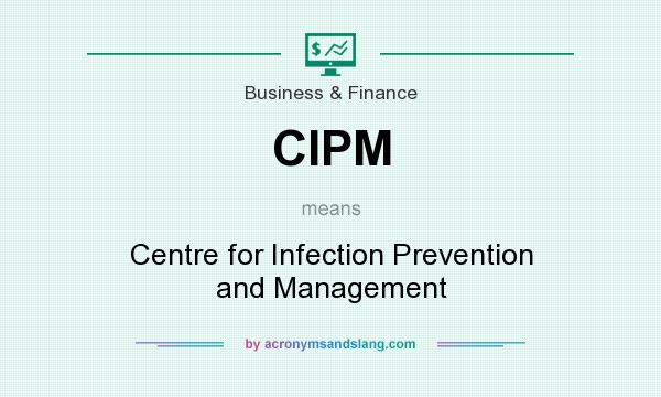 What does CIPM mean? It stands for Centre for Infection Prevention and Management