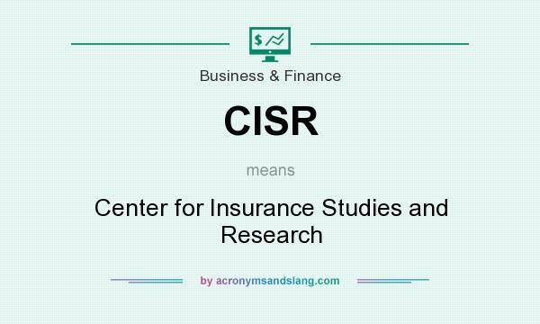 What does CISR mean? It stands for Center for Insurance Studies and Research
