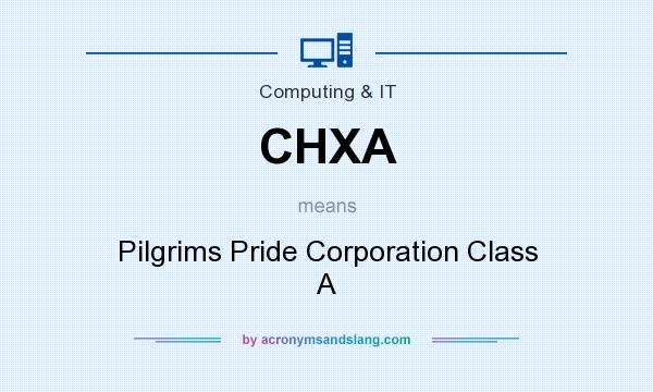What does CHXA mean? It stands for Pilgrims Pride Corporation Class A