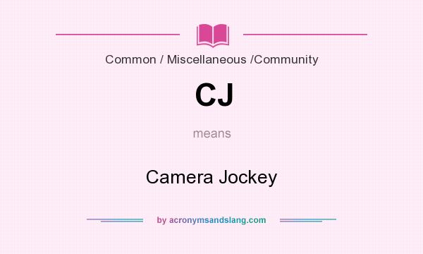 What does CJ mean? It stands for Camera Jockey