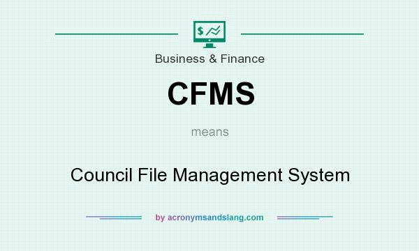 What does CFMS mean? It stands for Council File Management System