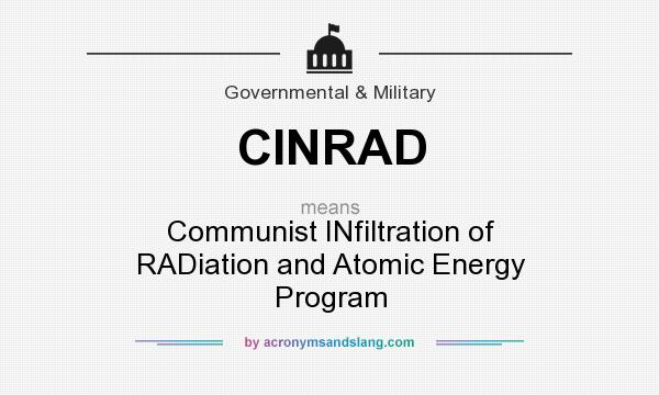 What does CINRAD mean? It stands for Communist INfiltration of RADiation and Atomic Energy Program