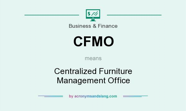 What does CFMO mean? It stands for Centralized Furniture Management Office