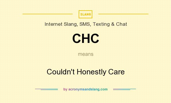 What does CHC mean? It stands for Couldn`t Honestly Care
