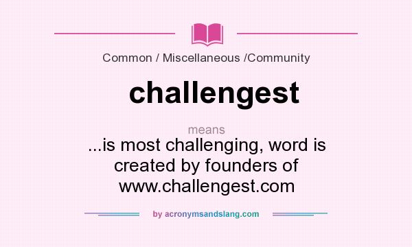 What does challengest mean? It stands for ...is most challenging, word is created by founders of www.challengest.com