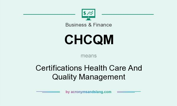 What does CHCQM mean? It stands for Certifications Health Care And Quality Management