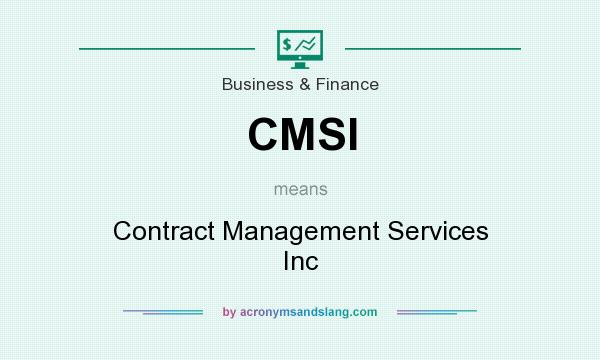 What does CMSI mean? It stands for Contract Management Services Inc