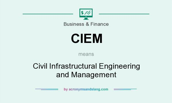 What does CIEM mean? It stands for Civil Infrastructural Engineering and Management