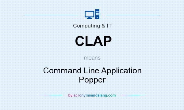 What does CLAP mean? It stands for Command Line Application Popper