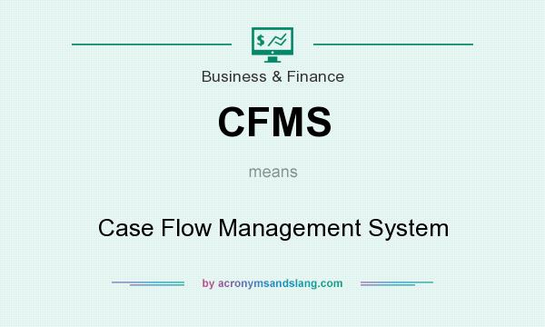 What does CFMS mean? It stands for Case Flow Management System