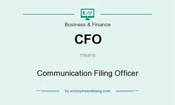 What does CFO mean? It stands for Communication Filing Officer