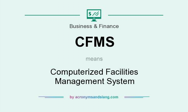 What does CFMS mean? It stands for Computerized Facilities Management System