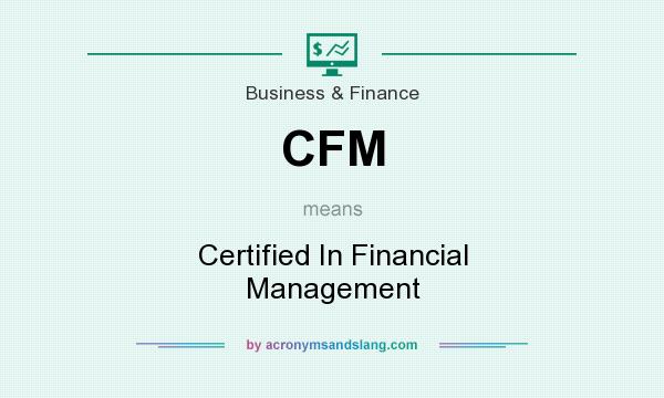 What does CFM mean? It stands for Certified In Financial Management