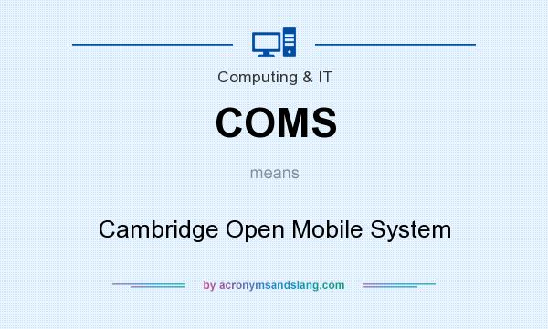 What does COMS mean? It stands for Cambridge Open Mobile System