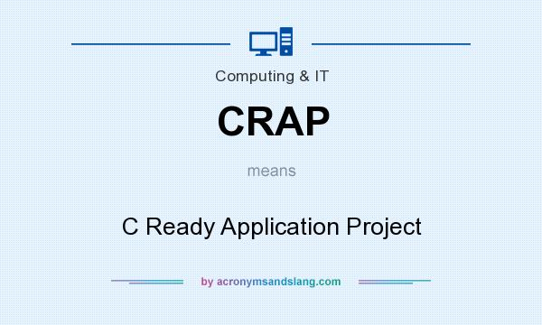 What does CRAP mean? It stands for C Ready Application Project