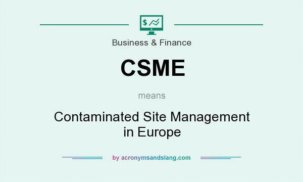 What does CSME mean? It stands for Contaminated Site Management in Europe