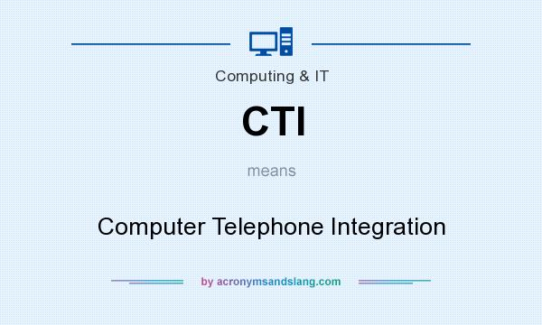 What does CTI mean? It stands for Computer Telephone Integration