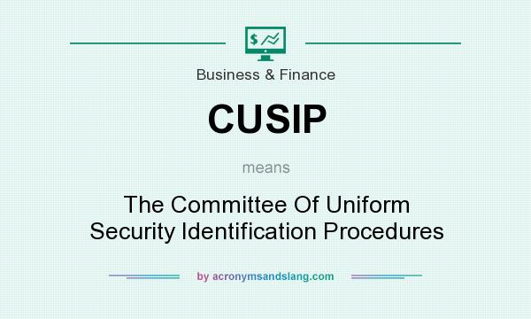 What does CUSIP mean? It stands for The Committee Of Uniform Security Identification Procedures