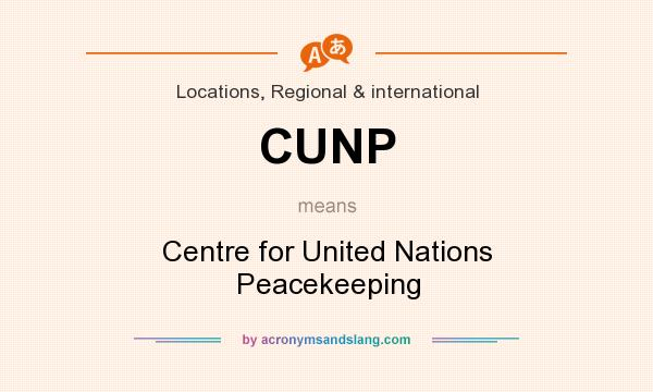 What does CUNP mean? It stands for Centre for United Nations Peacekeeping