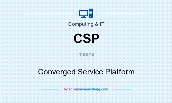 What does CSP mean? It stands for Converged Service Platform