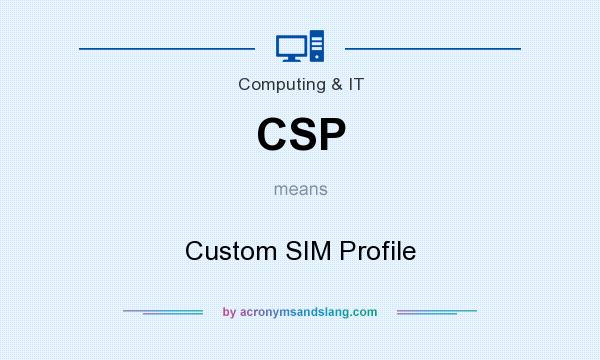 What does CSP mean? It stands for Custom SIM Profile