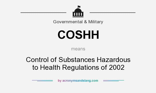 What does COSHH mean? It stands for Control of Substances Hazardous to Health Regulations of 2002