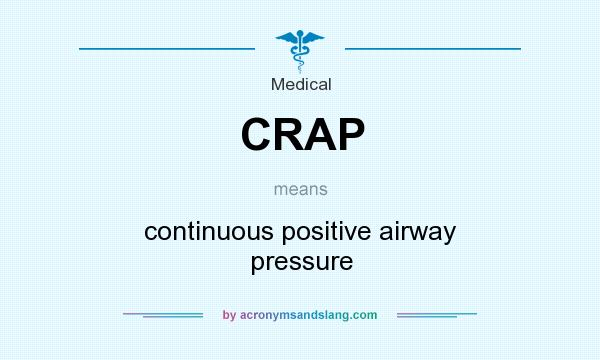 What does CRAP mean? It stands for continuous positive airway pressure