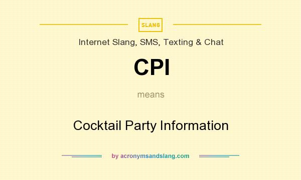 What does CPI mean? It stands for Cocktail Party Information