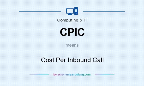 What does CPIC mean? It stands for Cost Per Inbound Call
