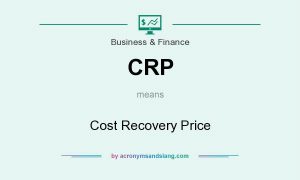 What does CRP mean? It stands for Cost Recovery Price