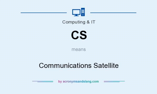What does CS mean? It stands for Communications Satellite