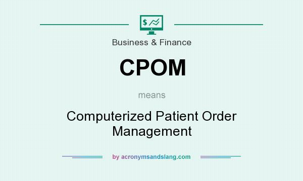 What does CPOM mean? It stands for Computerized Patient Order Management