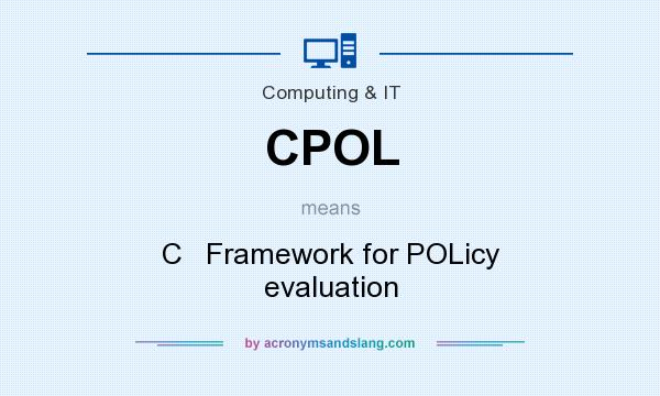 What does CPOL mean? It stands for C   Framework for POLicy evaluation