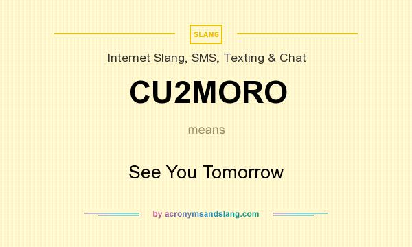 What does CU2MORO mean? It stands for See You Tomorrow
