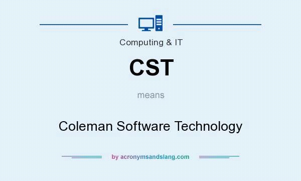 What does CST mean? It stands for Coleman Software Technology