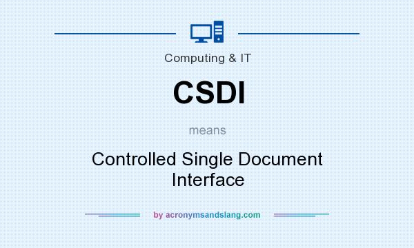 What does CSDI mean? It stands for Controlled Single Document Interface