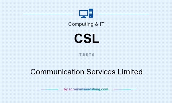 What does CSL mean? It stands for Communication Services Limited