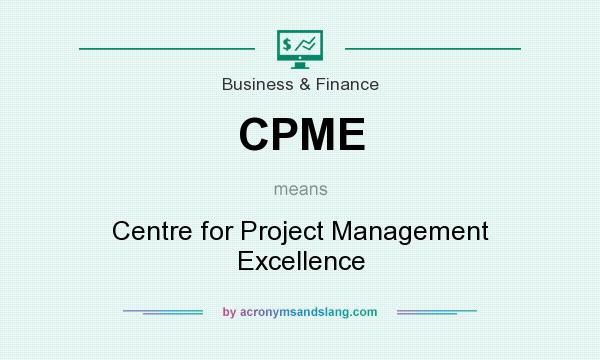 What does CPME mean? It stands for Centre for Project Management Excellence