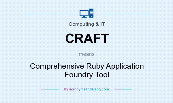 What does CRAFT mean? It stands for Comprehensive Ruby Application Foundry Tool